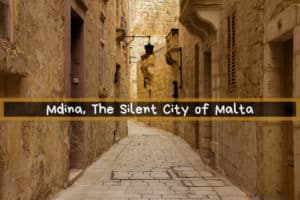 Mdina, The Silent City of Malta – Best 10 Attractions!!